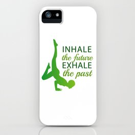 INHALE the future EXHALE the past iPhone Case