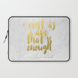 """""""I exist as I am, that is enough"""" - Walt Whitman Laptop Sleeve"""