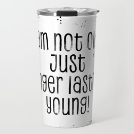TEXT ART I am not old, just longer lasting young Travel Mug