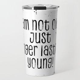 TEXT ART I am not old, just longer lasting young Travel Mug