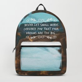 Never let small minds convince you that your dreams are too big. Backpack