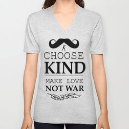 shirt choose kind, make LOVE NO WAR Unisex V-Neck