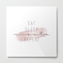 Eat Sleep Create Repeat Typography Sign Metal Print