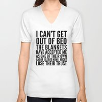 sayings V-neck T-shirts featuring I CAN'T GET OUT OF BED THE BLANKETS HAVE ACCEPTED ME AS ONE OF THEIR OWN by CreativeAngel