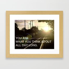 You Are What You Think About All Day Long Framed Art Print