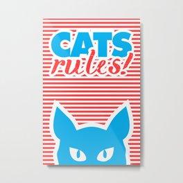 Cats Rules, cat poster, cat t-shirt, Metal Print