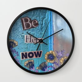 Be Here Now Inspirational Quote with Flowers Wall Clock