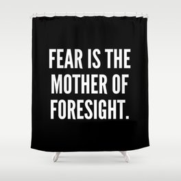 Fear is the mother of foresight Shower Curtain