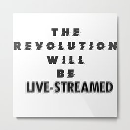 The Revolution Will Be Live-Streamed Metal Print
