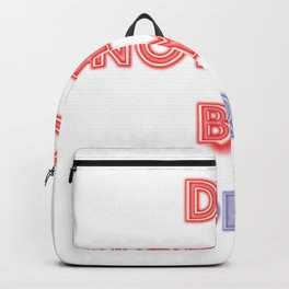Do nothing by force. Backpack