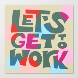 Let's Get to Work Canvas Print