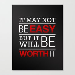 It may not be easy, but it will be worth it Canvas Print