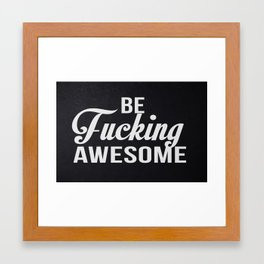 Be Fucking Awesome Framed Art Print