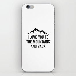 I Love You To The Mountains And Back iPhone Skin