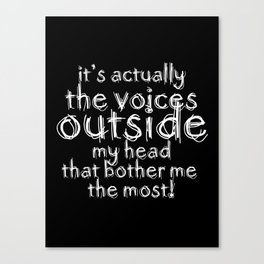 It's actually the voices OUTSIDE my head that bother me the most! | Typography Introverts Black Vers Canvas Print