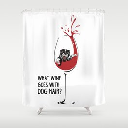 What wine goes with dog hair? Shower Curtain