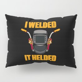 I Welded It Helded Welding Welder Funny Pillow Sham