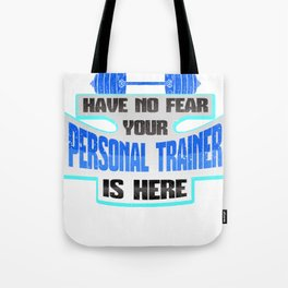 Personal Trainer Have No Fear Your Personal Trainer is Here Tote Bag