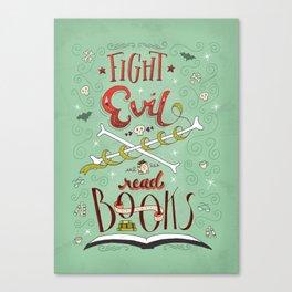 Fight Evil. Read Books. Canvas Print