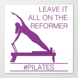 Leave It All On the Reformer #Pilates Canvas Print