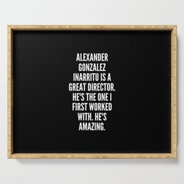Alexander Gonzalez Inarritu is a great director He s the one I first worked with He s amazing Serving Tray