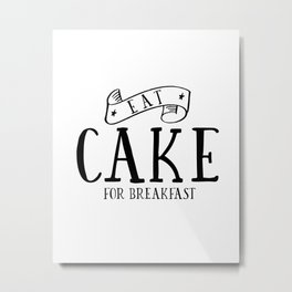 Eat cake for breakfast,kitchen vinyl home cafe family wall funny quote, Present modern home decor Metal Print