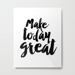 "PRINTABLE Art ""Make Today Great"" Typography Art Print Inspirational Quote Metal Print"