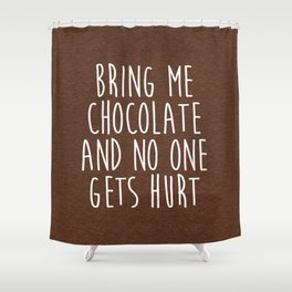 Bring Me Chocolate Funny Quote Shower Curtain