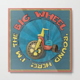 I'm The BIG WHEEL 'Round Here Metal Print