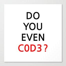Do you even code ? Canvas Print