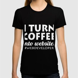 I Turn Coffee Into Websites T-shirt Design Great Gift For Programmer Computer Science  T-shirt