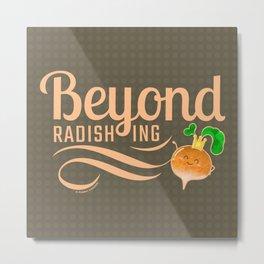 Beyond Radishing - Punny Garden Metal Print