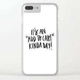 """It's an """"add to cart"""" kinda day! Clear iPhone Case"""