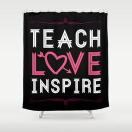 Teach Love Inspire - School Teachers Mentor Class Shower Curtain