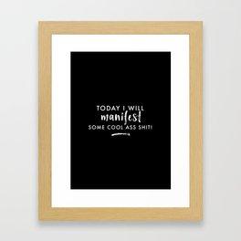 white on black / Manifest Cool Ass Shit Framed Art Print