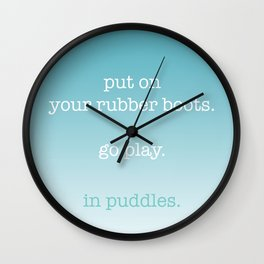 put on your rubber boots Wall Clock