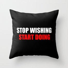 stop wishing Throw Pillow