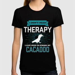 I Dont Need Therapy - CACADOOS T-shirt