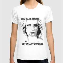 You Kant Always Get What You Want T-shirt