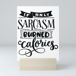 If only sarcasm burned calories - Funny hand drawn quotes illustration. Funny humor. Life sayings. Mini Art Print