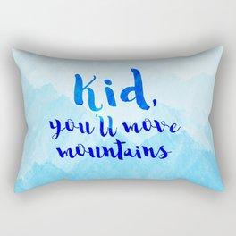 Kid, you'll move mountains Rectangular Pillow