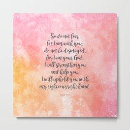 Isaiah 41:10, Uplifting Bible Verse Metal Print