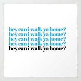 hey can I walk ya home? Art Print