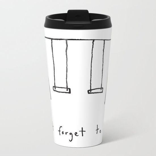 don't forget to play Metal Travel Mug