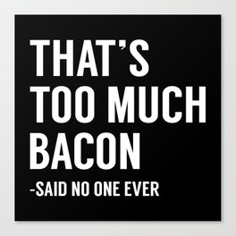 That's Too Much Bacon Canvas Print