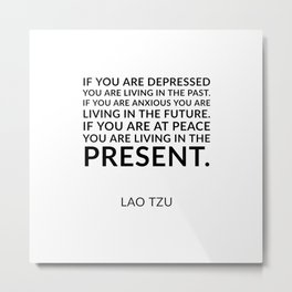 Lao Tzu quote -  If you are at peace you are living in the present. Metal Print