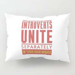 INTROVERTS UNITE SEPARATELY IN YOUR OWN HOMES Pillow Sham