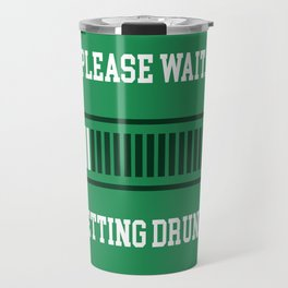 Please Wait. Getting Drunk. Travel Mug