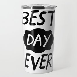 Best Day Ever Positive Quote Travel Mug