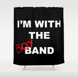 I'm With the Boy Band Shower Curtain
